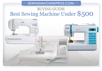 Best Sewing Machine Under $500 for 2018- Buying Guide